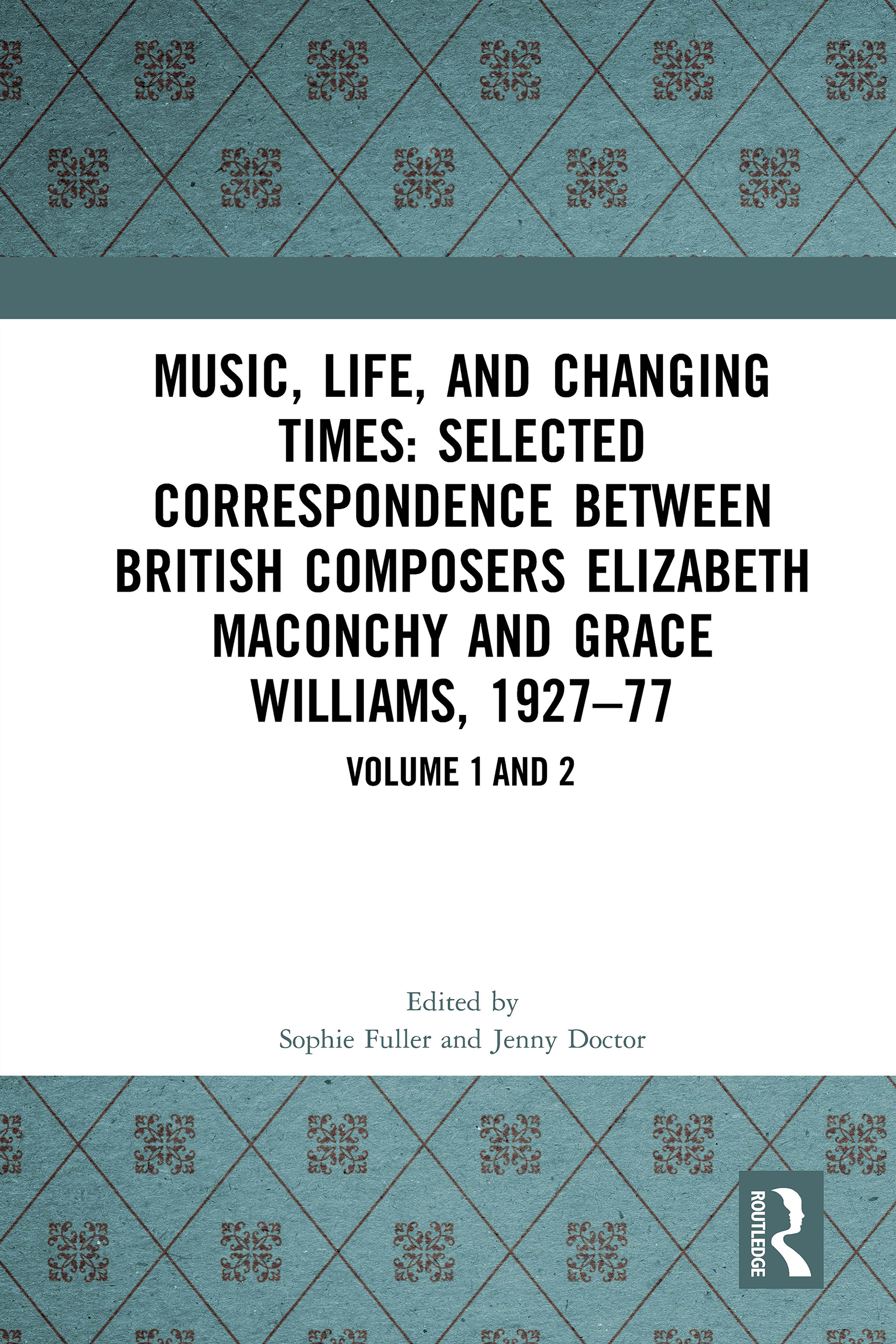 Music, Life, and Changing Times: Selected Correspondence Between British Composers Elizabeth Maconchy and Grace Williams, 1927–77 book cover