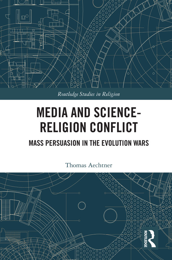 Media and Science-Religion Conflict: Mass Persuasion in the Evolution Wars book cover
