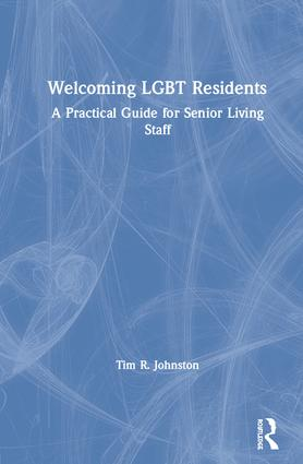 Welcoming LGBT Residents: A Practical Guide for Senior Living Staff book cover
