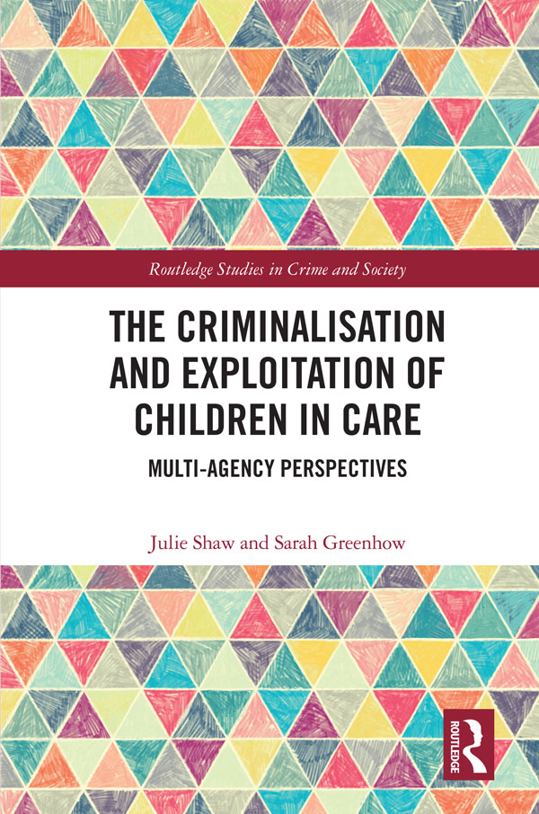 The Criminalisation and Exploitation of Children in Care