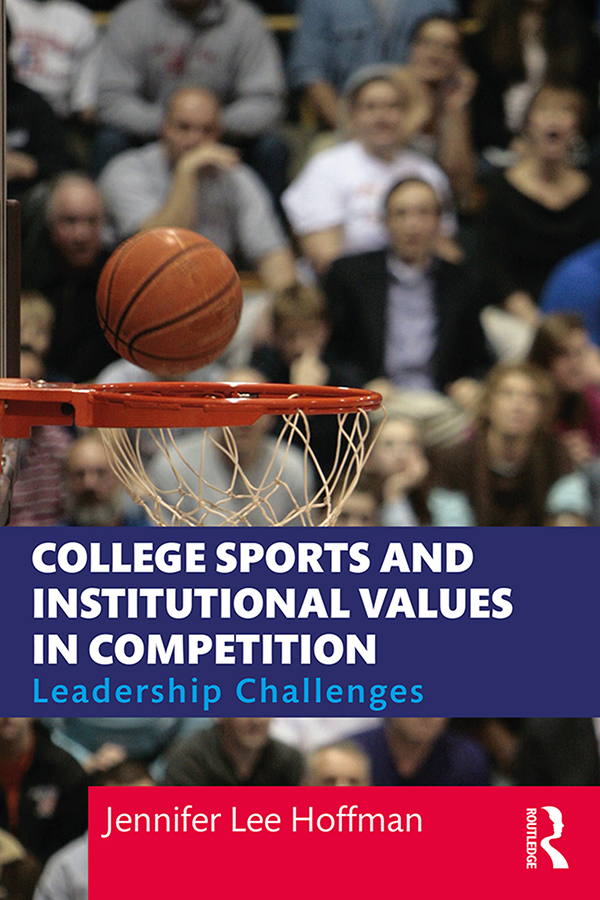 College Sports and Institutional Values in Competition: Leadership Challenges book cover