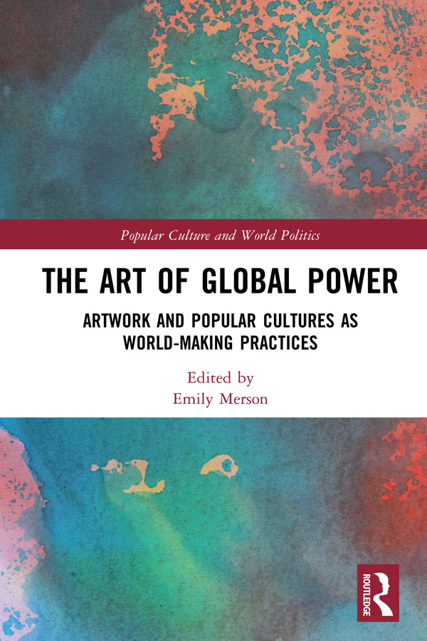 The Art of Global Power: Artwork and Popular Cultures as World-Making Practices book cover