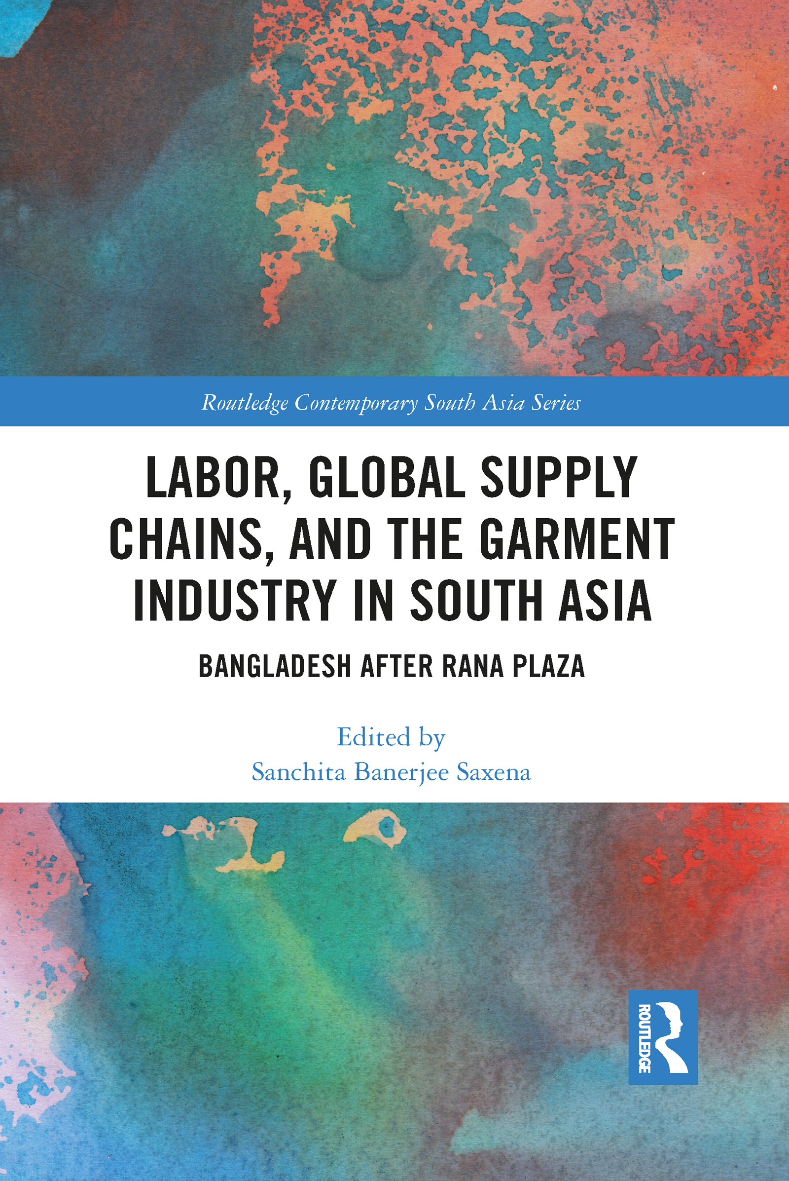Labor, Global Supply Chains, and the Garment Industry in South Asia