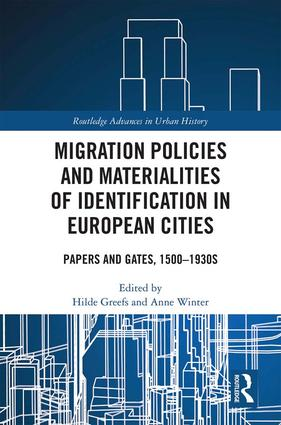 Migration Policies and Materialities of Identification in European Cities: Papers and Gates, 1500-1930s, 1st Edition (e-Book) book cover