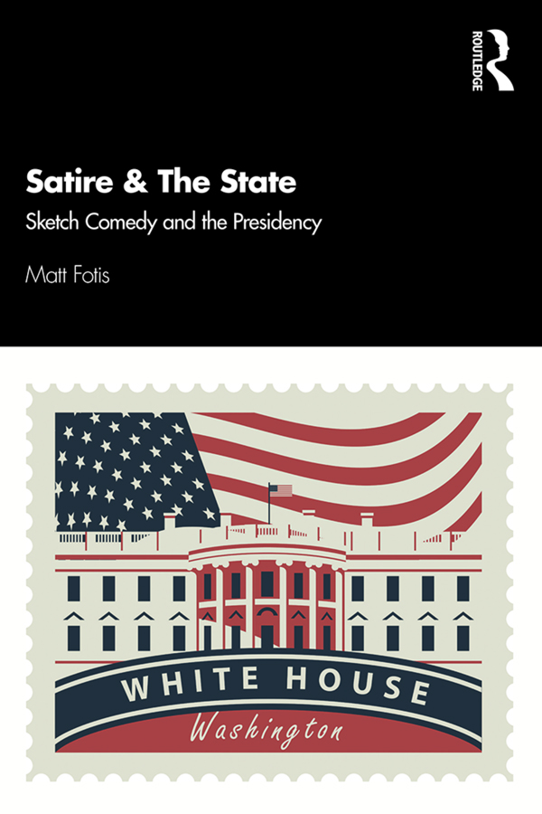 Satire & The State: Sketch Comedy and the Presidency book cover