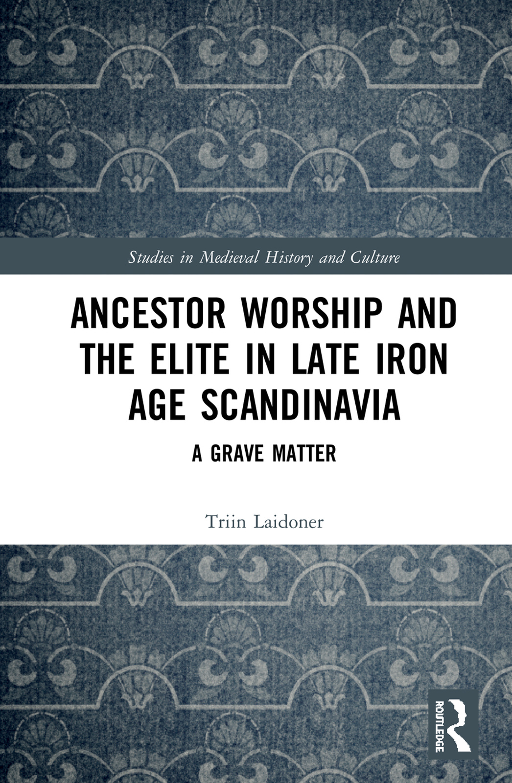 Ancestor Worship and the Elite in Late Iron Age Scandinavia: A Grave Matter book cover