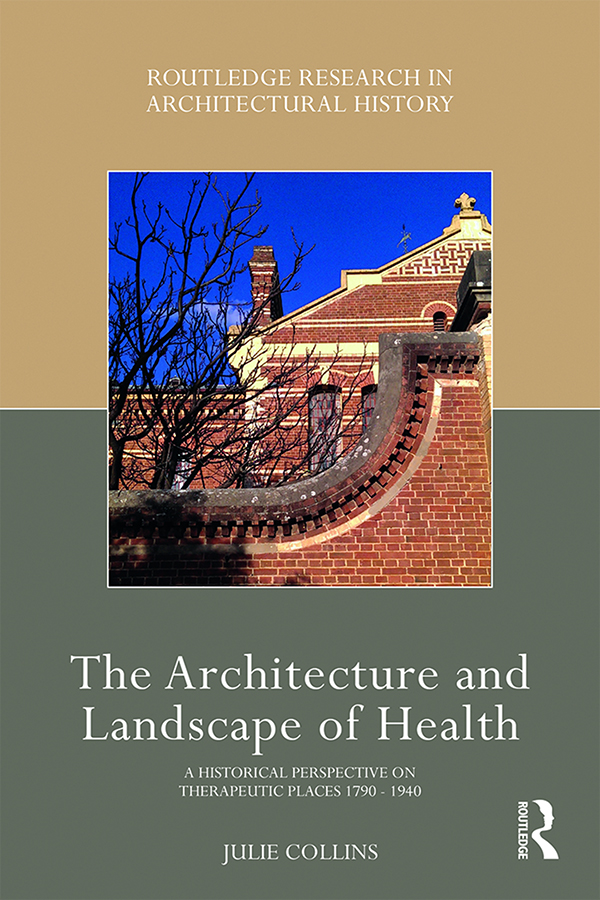 The Architecture and Landscape of Health: A Historical Perspective on Therapeutic Places 1790-1940 book cover