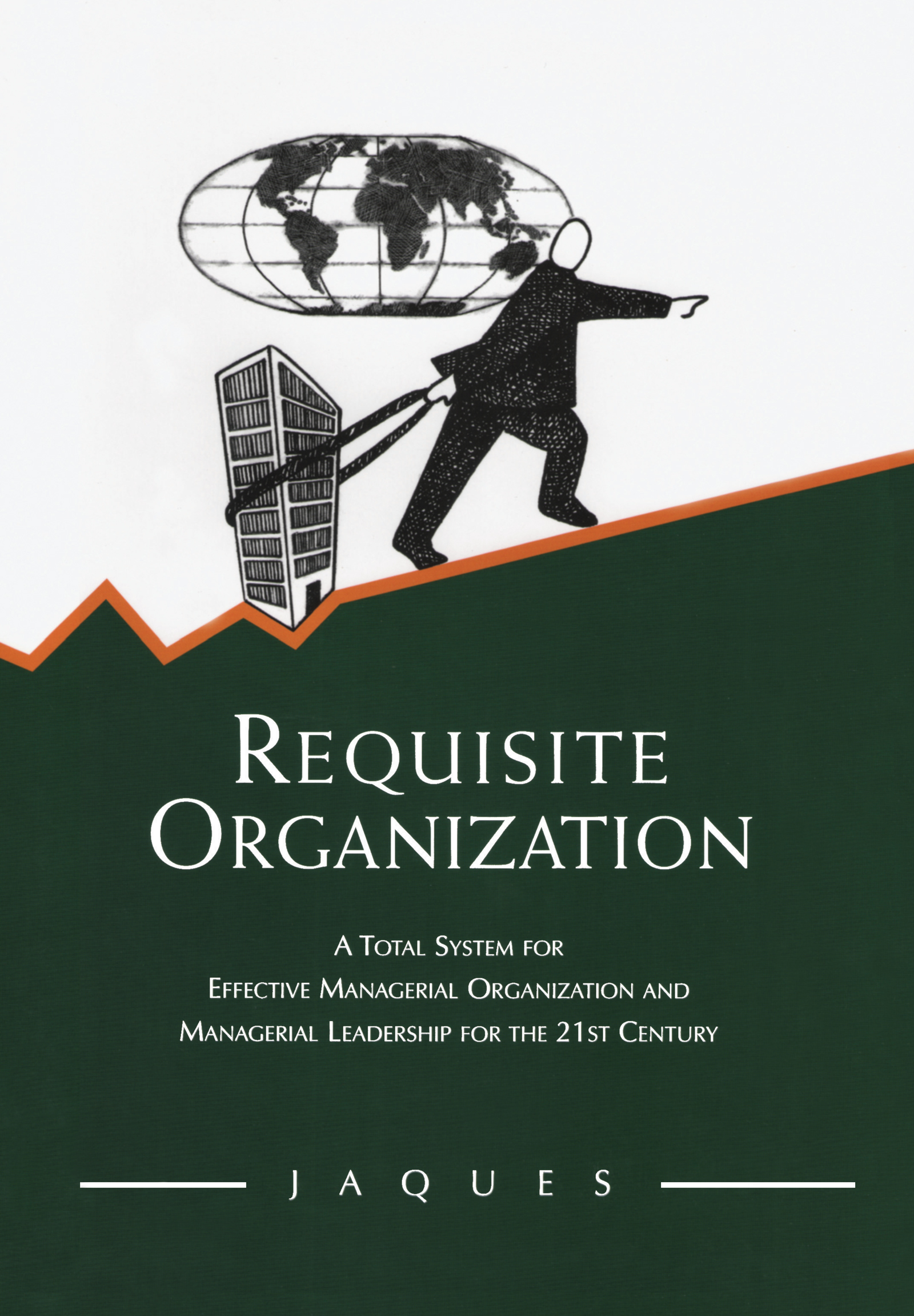 Requisite Organization: A Total System for Effective Managerial Organization and Managerial Leadership for the 21st Century book cover