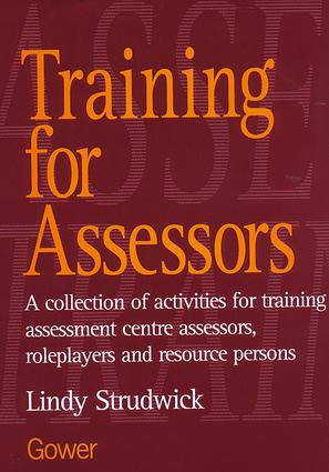 Training for Assessors: A Collection of Activities for Training Assessment Centre Assessors, Roleplayers and Resource Persons, 1st Edition (Paperback) book cover