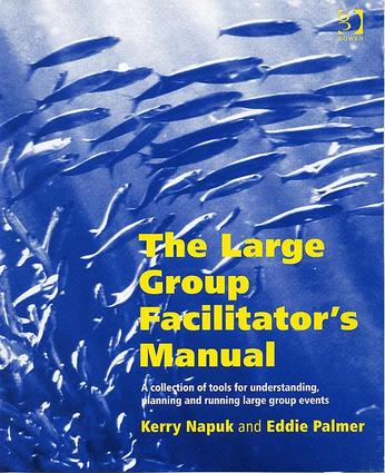 The Large Group Facilitator's Manual: A Collection of Tools for Understanding, Planning and Running Large Group Events, 1st Edition (Paperback) book cover