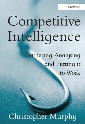 Competitive Intelligence: Gathering, Analysing and Putting it to Work book cover