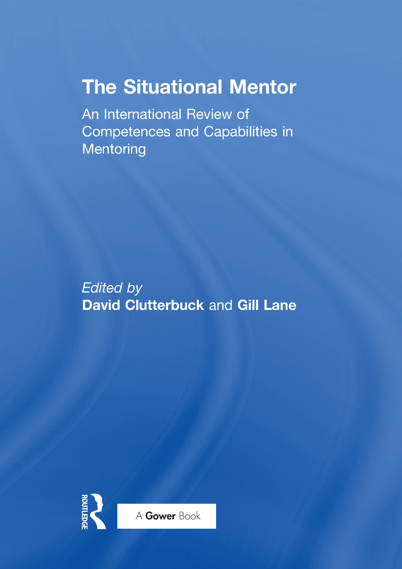The Situational Mentor: An International Review of Competences and Capabilities in Mentoring, 1st Edition (Hardback) book cover