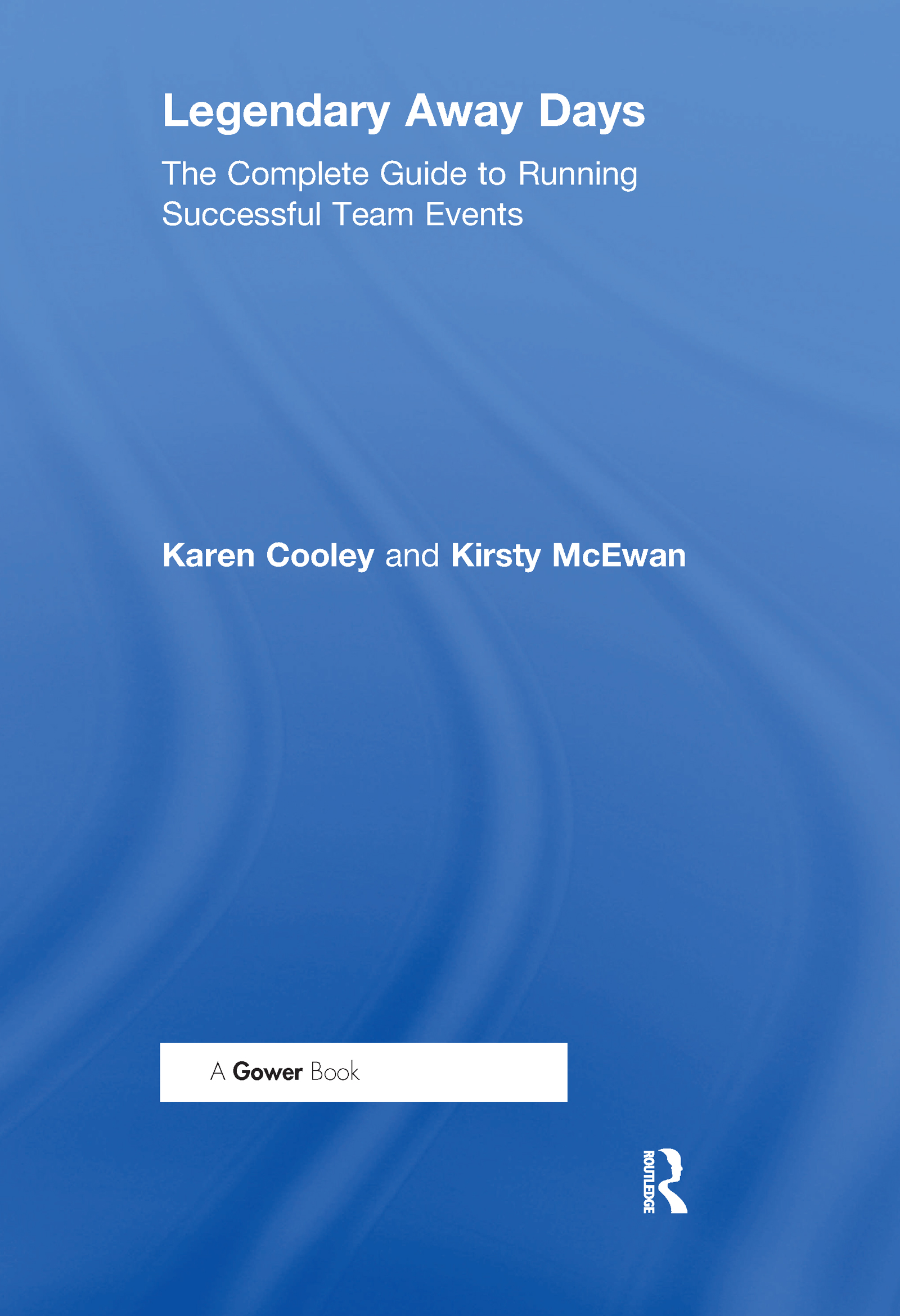 Legendary Away Days: The Complete Guide to Running Successful Team Events, 1st Edition (Hardback) book cover