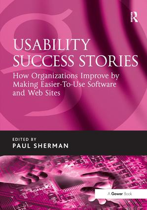 Usability Success Stories: How Organizations Improve By Making Easier-To-Use Software and Web Sites, 1st Edition (Hardback) book cover