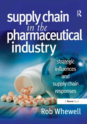 Supply Chain in the Pharmaceutical Industry: Strategic Influences and Supply Chain Responses, 1st Edition (Hardback) book cover