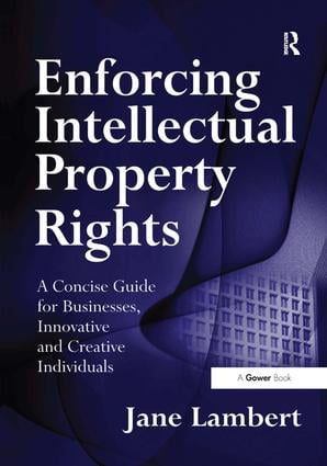 Enforcing Intellectual Property Rights: A Concise Guide for Businesses, Innovative and Creative Individuals book cover