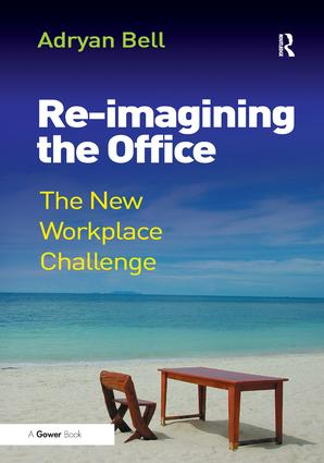 Re-imagining the Office: The New Workplace Challenge, 1st Edition (Hardback) book cover