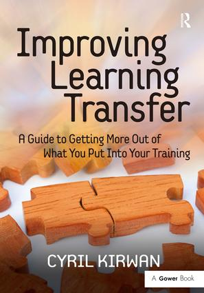 Improving Learning Transfer: A Guide to Getting More Out of What You Put Into Your Training, 1st Edition (Hardback) book cover