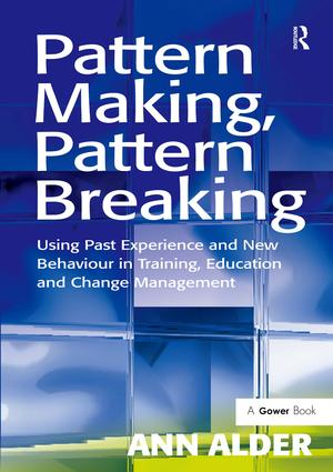 Pattern Making, Pattern Breaking: Using Past Experience and New Behaviour in Training, Education and Change Management, 1st Edition (Hardback) book cover