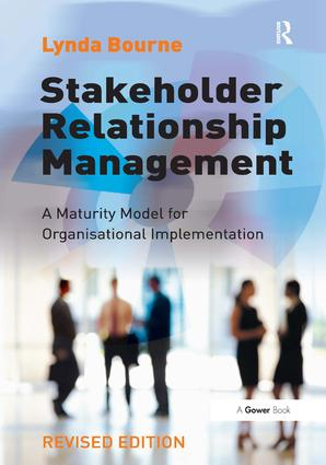 Stakeholder Relationship Management: A Maturity Model for Organisational Implementation, 1st Edition (Hardback) book cover