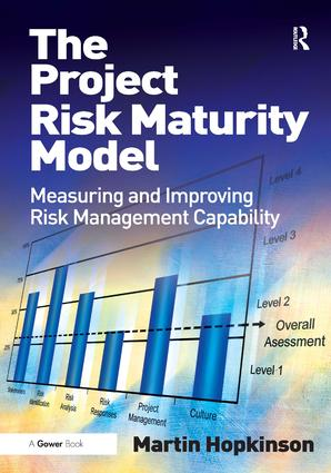 The Project Risk Maturity Model: Measuring and Improving Risk Management Capability, 1st Edition (Hardback) book cover