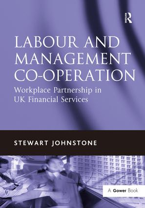 Labour and Management Co-operation: Workplace Partnership in UK Financial Services, 1st Edition (Hardback) book cover