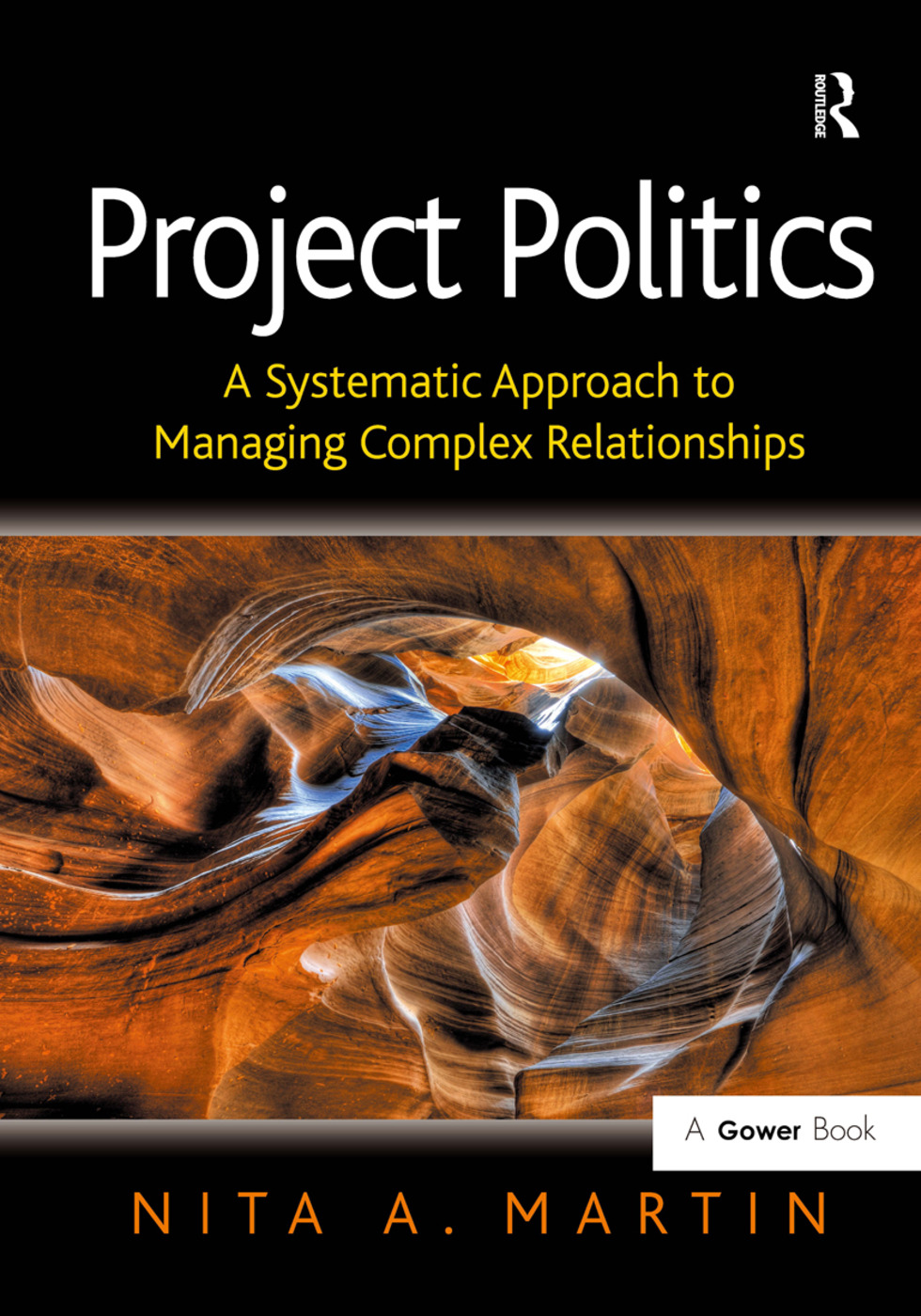 Project Politics: A Systematic Approach to Managing Complex Relationships, 1st Edition (Hardback) book cover