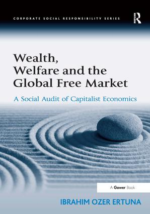 Wealth, Welfare and the Global Free Market: A Social Audit of Capitalist Economics, 1st Edition (Hardback) book cover
