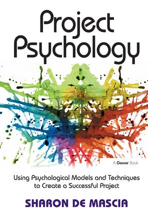 Project Psychology: Using Psychological Models and Techniques to Create a Successful Project, 1st Edition (Hardback) book cover