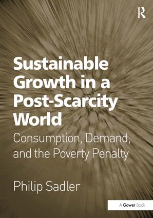 Sustainable Growth in a Post-Scarcity World: Consumption, Demand, and the Poverty Penalty book cover