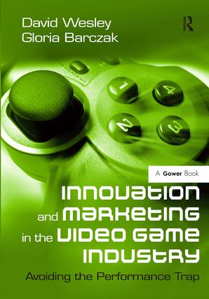 Innovation and Marketing in the Video Game Industry: Avoiding the Performance Trap, 1st Edition (Hardback) book cover