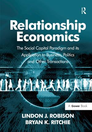 Relationship Economics: The Social Capital Paradigm and its Application to Business, Politics and Other Transactions, 1st Edition (Hardback) book cover