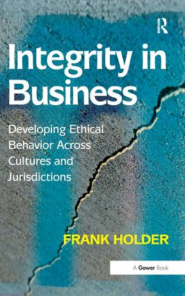 Integrity in Business: Developing Ethical Behavior Across Cultures and Jurisdictions, 1st Edition (Hardback) book cover