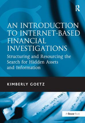 An Introduction to Internet-Based Financial Investigations: Structuring and Resourcing the Search for Hidden Assets and Information, 1st Edition (Hardback) book cover