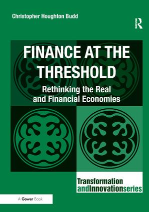 Finance at the Threshold: Rethinking the Real and Financial Economies, 1st Edition (Hardback) book cover