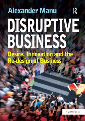 Disruptive Business: Desire, Innovation and the Re-design of Business, 1st Edition (Hardback) book cover