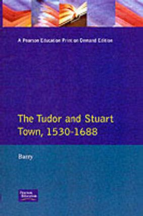 The Tudor and Stuart Town 1530 - 1688: A Reader in English Urban History, 1st Edition (Paperback) book cover
