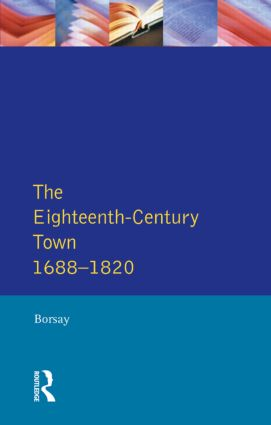 The Eighteenth-Century Town: A Reader in English Urban History 1688-1820, 1st Edition (Paperback) book cover