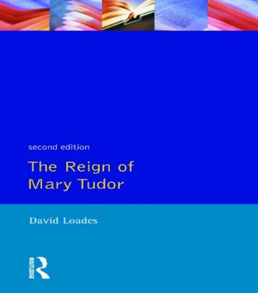 The Reign of Mary Tudor: Politics, Government and Religion in England 1553-58, 1st Edition (Paperback) book cover