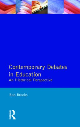 Contemporary Debates in Education: An Historical Perspective, 1st Edition (Paperback) book cover