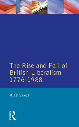 The Rise and Fall of British Liberalism: 1776-1988, 1st Edition (Paperback) book cover