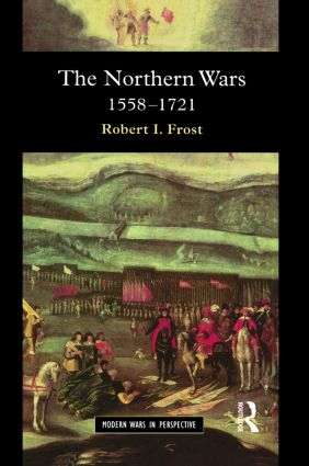 The Northern Wars: War, State and Society in Northeastern Europe, 1558 - 1721, 1st Edition (Paperback) book cover