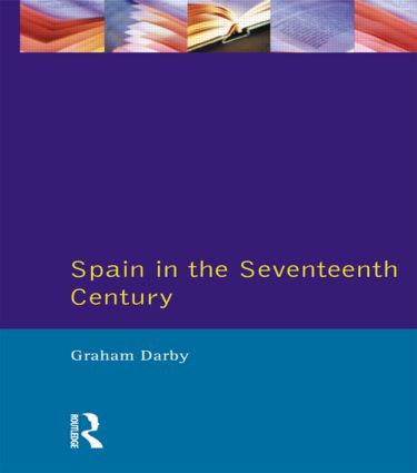 Spain in the Seventeenth Century: 1st Edition (Paperback) book cover