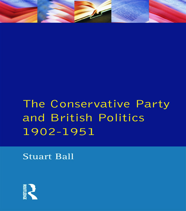 The Conservative Party and British Politics 1902 - 1951 book cover