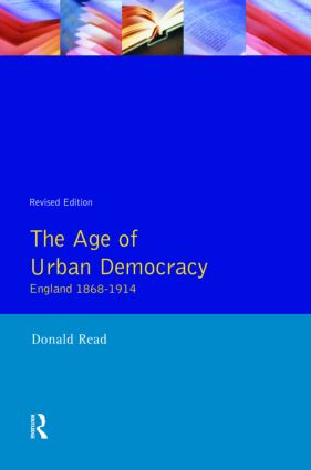 The Age of Urban Democracy: England 1868 - 1914 book cover