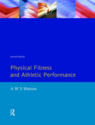 Physical Fitness and Athletic Performance: A Guide for Students, Athletes and Coaches, 2nd Edition (Paperback) book cover
