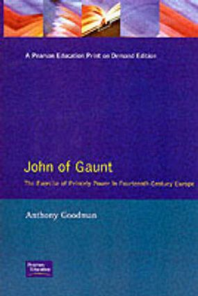 John of Gaunt: The Exercise of Princely Power in Fourteenth-Century Europe, 1st Edition (Paperback) book cover