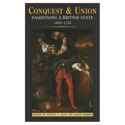 Conquest and Union: Fashioning a British State 1485-1725, 1st Edition (Paperback) book cover