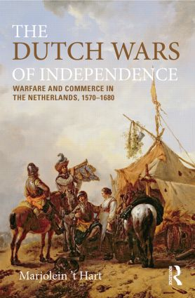 The Dutch Wars of Independence: Warfare and Commerce in the Netherlands 1570-1680, 1st Edition (Paperback) book cover
