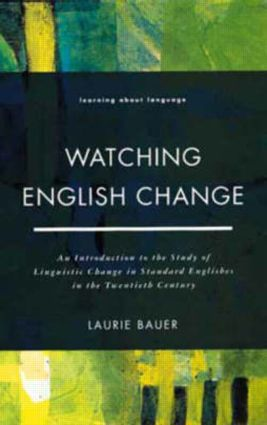 Watching English Change: An Introduction to the Study of Linguistic Change in Standard Englishes in the 20th Century, 1st Edition (Paperback) book cover